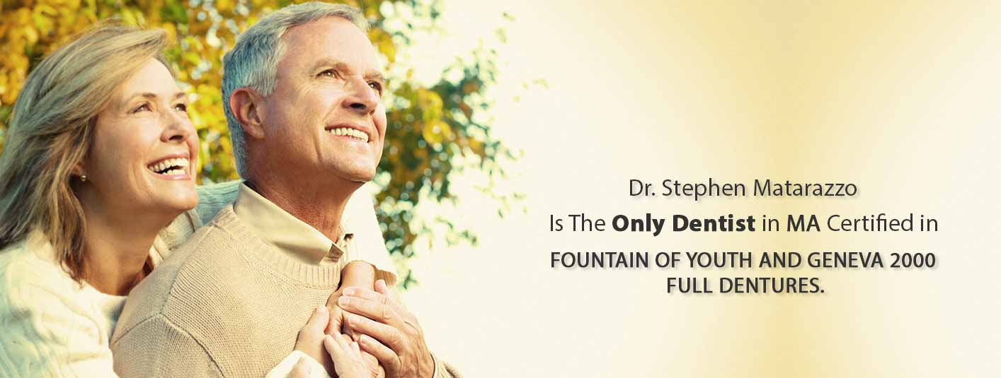 Dr Matarazzo is the only dentist in MA certified in Fountain of Youth and Geneva 2000 full dentures.
